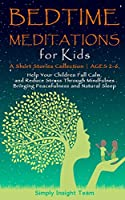 Bedtime Meditations for Kids: A Short Stories Collection-Ages 2-6. Help Your Children to Feel Calm and Reduce Stress Through Mindfulness Bringing Peacefulness & Natural Sleep.