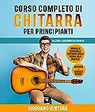 CORSO COMPLETO DI CHITARRA PER PRINCIPIANTI: Da Zero a Chitarrista Esperto! Impara a Suonare la Chitarra Dalla...