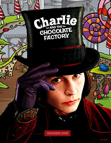Charlie and the Chocolate Factory Coloring Book: An Interesting Coloring Book To Relax And Relieve With 50+ Cool Illustrations Of Charlie and the Chocolate Factory