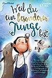 Weil du ein besonderer Junge bist: Ein inspirierendes Kinderbuch mit magischen Geschichten über Mut, Stärke und Selbstvertrauen - Perfekt geeignet als Vorlesebuch, Selbstlesebuch und Erstlesebuch