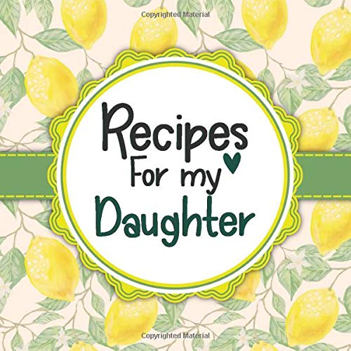 Recipes For My Daughter: Blank Cookbook - Make Her Smile With This Cute Empty Recipe Book With 120 Recipe Pages - Gift for Birthday, Moving Away For College / Uni, Christmas, or Other Holidays