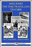 Miss Jones, The Time Traveling Teacher (English Edition)