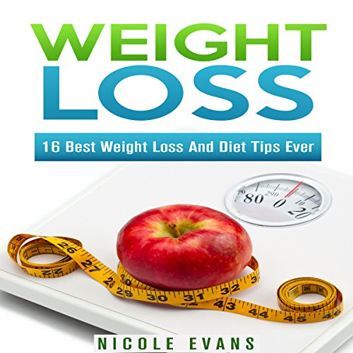 Weight Loss: 16 Best Weight Loss and Diet Tips Ever audiobook cover art