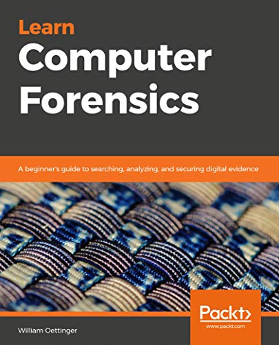 Learn Computer Forensics: A beginner's guide to searching, analyzing, and securing digital evidence (English Edition)
