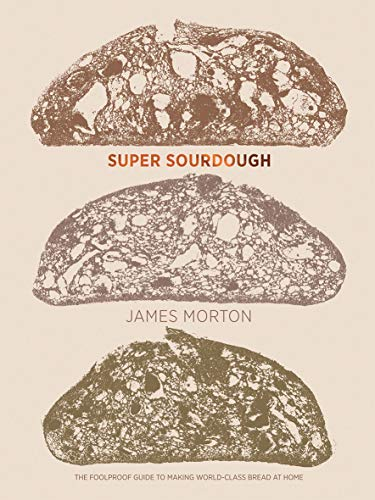 Super Sourdough: The Foolproof Guide to Making World-Class Bread at Home