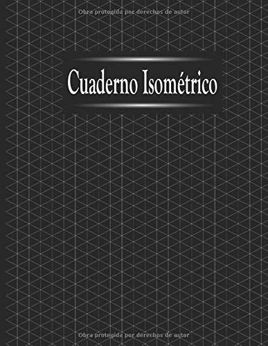 Cuaderno isométrico: Cuaderno isométrico: Libro de papel isométrico para el dibujo en 3D, diseño 3D, realizar diseños en arquitectura, ingenieria, ... color gris claro 120 páginas doble cara, A4