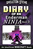 Diary of a Minecraft Enderman Ninja - Book 3: Unofficial Minecraft Books for Kids, Teens, & Nerds - Adventure Fan Fiction Diary Series (Skeleton Steve ... Collection - Elias the Enderman Ninja)