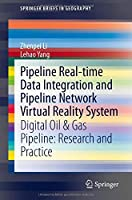 Pipeline Real-time Data Integration and Pipeline Network Virtual Reality System: Digital Oil & Gas Pipeline: Research and Practice (SpringerBriefs in Geography)