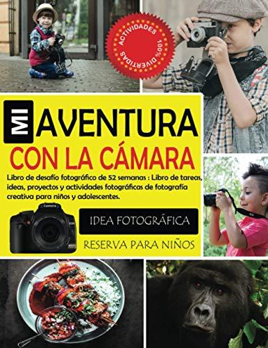 Mi aventura con la cámara - Libro de desafío fotográfico de 52 semanas: Libro de tareas, ideas, proyectos y actividades fotográficas de fotografía ... Con consejos y técnicas divertidos