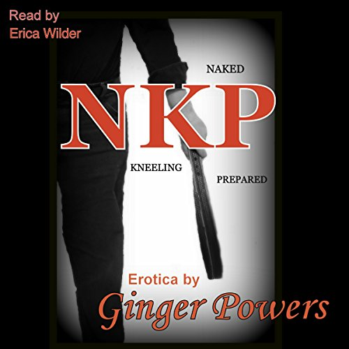 NKP: Naked Kneeling Prepared                   By:                                                                                                                                 Ginger Powers                               Narrated by:                                                                                                                                 Erica Wilder                      Length: 40 mins     Not rated yet     Overall 0.0