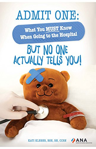 Kleber, K: Admit One: What You MUST Know When Going to the Hospital―But No One Actually Tells You!