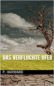 Das verfluchte Ufer (P. Harward Serie) (German Edition) by [P. Harward, Laszlo  Virani]