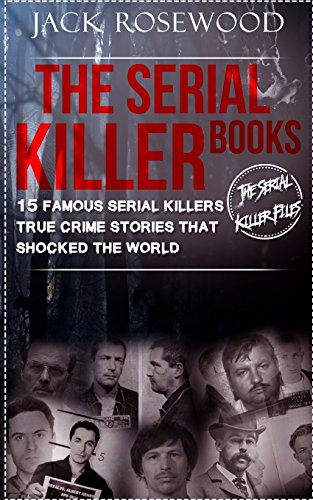 Download The Serial Killer Books: 15 Famous Serial Killers; True Crime Stories That Shocked the World (Serial Killer Files) 1546511814