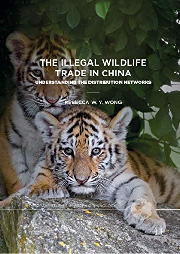 The Illegal Wildlife Trade in China: Understanding The Distribution Networks (Palgrave Studies in Green Criminology)
