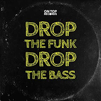 Drop The Funk Drop The Bass