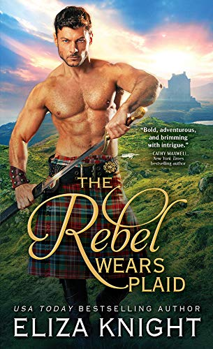 The Rebel Wears Plaid: A Highland Soldier Meets the Fiery Rebel Lass of His Dreams in this Scottish Historical Romance (Prince Charlie's Angels Book 1) (English Edition)