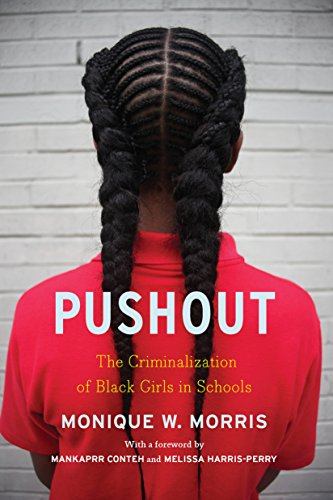 Pushout: The Criminalization of Black Girls in Schools by [Monique Morris, Mankaprr Conteh, Melissa Harris-Perry]
