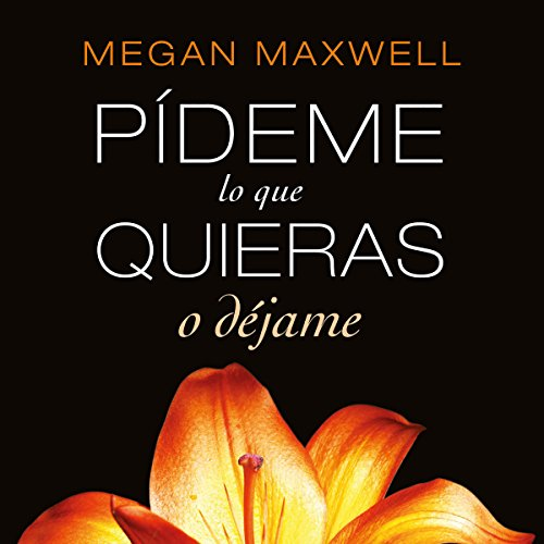 Pídeme lo que quieras o déjame                   By:                                                                                                                                 Megan Maxwell                               Narrated by:                                                                                                                                 Inma Sancho                      Length: 14 hrs and 46 mins     1 rating     Overall 5.0