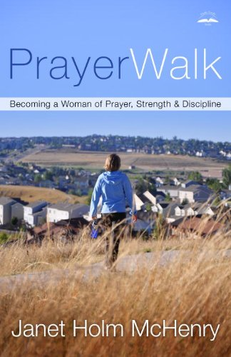 PrayerWalk: Becoming a Woman of Prayer, Strength, and Discipline by [Janet Holm McHenry]