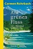 Am grünen Fluss: Isar - Abenteuer und Natur pur - Carmen Rohrbach