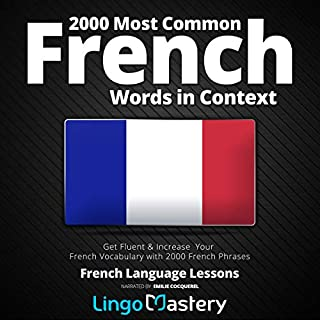 2000 Most Common French Words in Context: Get Fluent & Increase Your French Vocabulary with 2000 French Phrases                   By:                                                                                                                                 Lingo Mastery                               Narrated by:                                                                                                                                 Emilie Cocquerel                      Length: 11 hrs and 19 mins     12 ratings     Overall 4.8