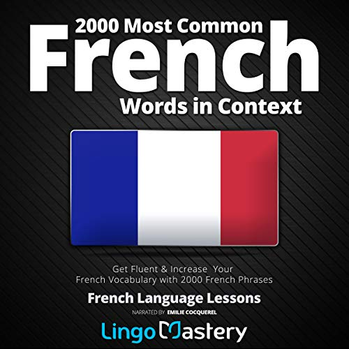 2000 Most Common French Words in Context: Get Fluent & Increase Your French Vocabulary with 2000 French Phrases                   Auteur(s):                                                                                                                                 Lingo Mastery                               Narrateur(s):                                                                                                                                 Emilie Cocquerel                      Durée: 11 h et 19 min     1 évaluation     Au global 5,0