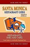 Santa Monica Restaurant Guide 2022: Your Guide to Authentic Regional Eats in Santa Monica, California (Restaurant Guide 2022)