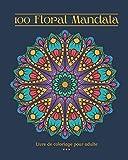 100 Floral Mandala Livre de coloriage pour adulte: 100 Magnifique dessins à colorier. Motif floral. Niveau de difficulté varié. Grand format 8x10. 100 pages.