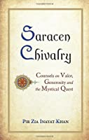 Saracen Chivalry: Counsels on Valor, Generosity and the Mystical Quest