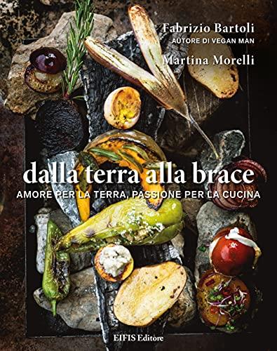 Dalla Terra alla Brace: Amore per la terra, passione per la cucina. (Healthy Life) (Italian Edition)