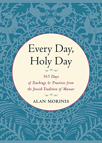 Every Day, Holy Day: 365 Days of Teachings and Practices from the Jewish Tradition of Mussar (English Edition)