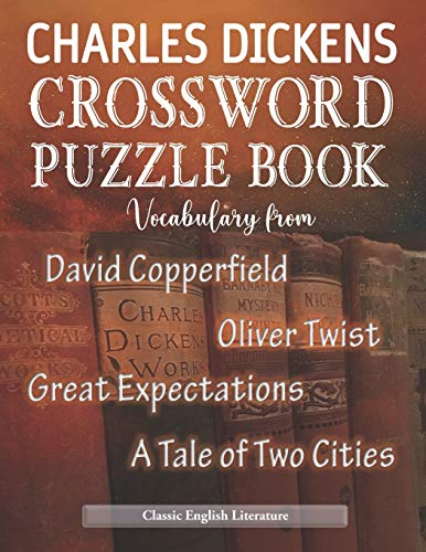 Charles Dickens Crossword Puzzle Book Vocabulary from David Copperfield Oliver Twist Great Expectations a Tale of Two Cities Classic English ... Special Brain Teasers Game. Novelty Gift Idea