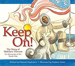 Keep On The Story Of Matthew Henson Co Discoverer North Pole By Kathleen Krull You May Be Surprised To Learn That An African American
