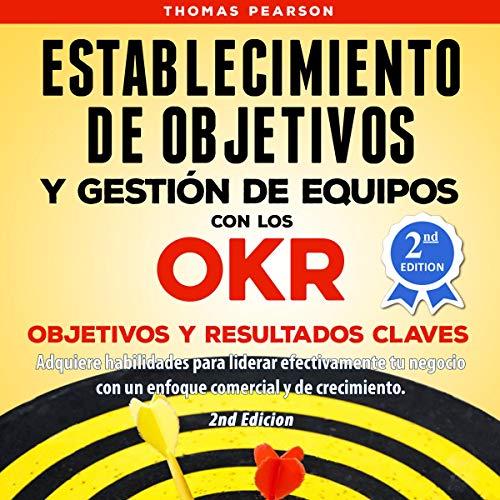 Establecimiento de Objetivos y Gestión de Equipos con los OKR (Objetivos y Resultados Claves) audiobook cover art