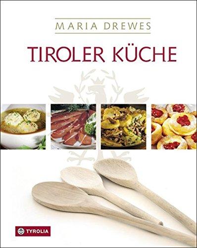 Tiroler Küche: Das Standardkochbuch der Tiroler Küche mit 485 Rezepten und einer kleinen Kulturgeschichte der Tiroler Küche von Otto Kostenzer: Mit ... der Tiroler Küche von Otto Kostenzer