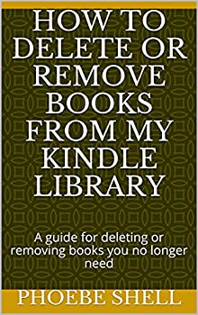 How to delete or remove books from my kindle library   A guide for deleting or removing books you no longer need