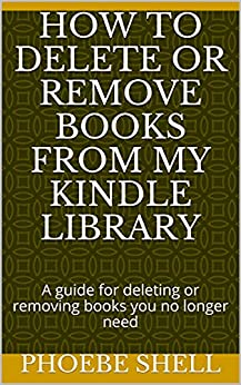 How to delete or remove books from my kindle library : A guide for deleting or removing books you no longer need (English Edition)    Format Kindle