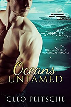Oceans Untamed (The Shark Shifter Paranormal Romance Book 3) by [Cleo Peitsche]