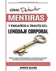 Lenguaje Corporal – Cómo detectar mentiras y engaños a través del lenguaje corporal: Guía para detectar mentiras utilizando el lenguaje no verbal
