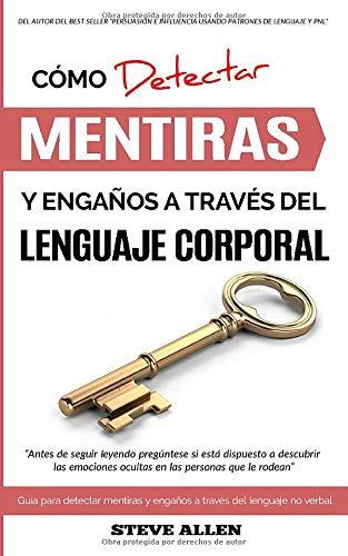 Lenguaje Corporal – Cómo detectar mentiras y engaños a través del lenguaje corporal: Guía para detectar mentiras utilizando el lenguaje no verbal (Spanish Edition)