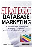 Strategic Database Marketing: The Masterplan for Starting and Managing a Profitable, Customer-based Marketing Program