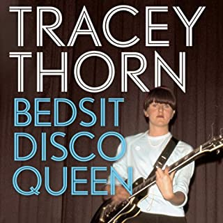 Bedsit Disco Queen     How I Grew Up and Tried to Be a Pop Star              By:                                                                                                                                 Tracey Thorn                               Narrated by:                                                                                                                                 Tracey Thorn                      Length: 8 hrs and 21 mins     88 ratings     Overall 4.6