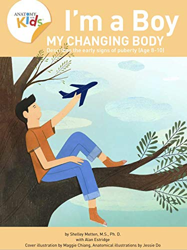 I'm A Boy, My Changing Body (Ages 8 to 10): Anatomy For Kids Book Prepares Younger Boys For Early Changes As They Enter Puberty. 2nd Edition. (I'm a Boy) (English Edition)