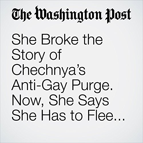 She Broke the Story of Chechnya's Anti-Gay Purge. Now, She Says She Has to Flee Russia. copertina