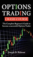 Options Trading Crash Course: The Complete Beginners Guide to become a successful Options Trader