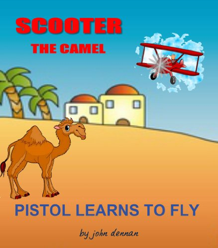 Scooter The Camel - Pistol Learns To Fly (Scooter's Adventures Book 6) (English Edition)