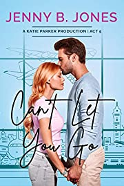 Can't Let You Go (A Katie Parker Production Book 5)