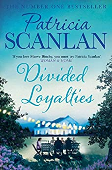 Divided Loyalties: Warmth, wisdom and love on every page - if you treasured Maeve Binchy, read Patricia Scanlan by [Patricia Scanlan]
