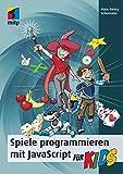 Spiele programmieren mit JavaScript für Kids: Schritt für Schritt programmieren lernen (mitp für Kids) - Hans-Georg Schumann