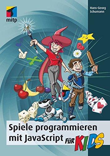 Spiele programmieren mit JavaScript für Kids: Schritt für Schritt programmieren lernen (mitp für Kids)
